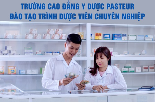 Trường Cao đẳng Y Dược Pasteur đào tạo Trình Dược viên chuyên nghiệp